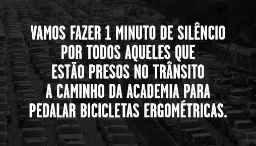 Vamos fazer 1 minuto de silêncio por todos aqueles que estão presos no trânsito (...) Via: BikeForever